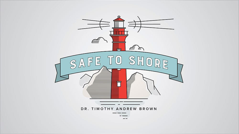 Safe To Shore Sermon Series